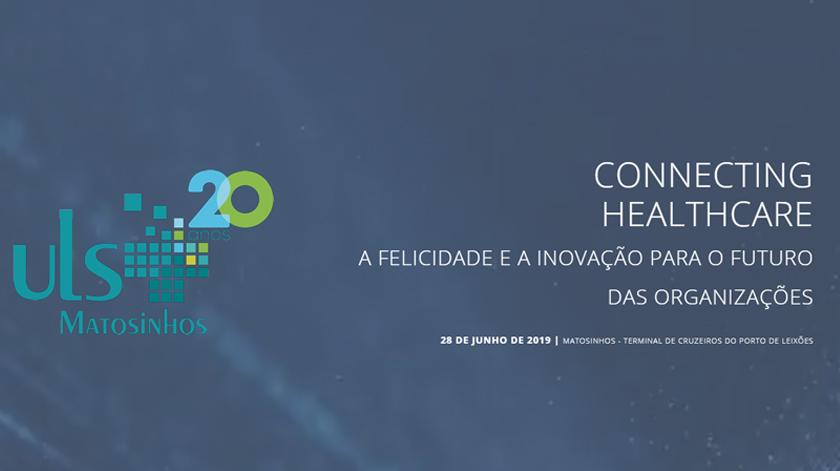 """Conferência """"Connecting Healthcare – a felicidade e a inovação para o futuro das organizações"""""""