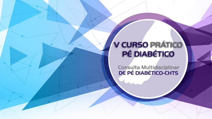 5.º Curso Prático do Pé Diabético do Centro Hospitalar do Tâmega e Sousa