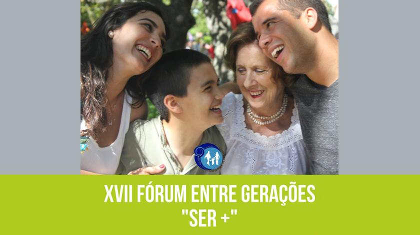 """XVII Fórum entre Gerações """"SER +"""""""
